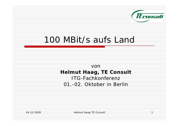 100 MBit/s aufs Land                             von                 Helmut Haag, TE Consult                     ITG-Fachk...