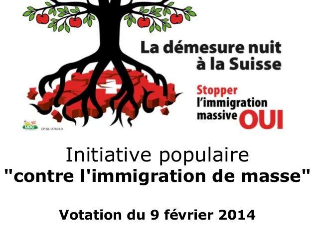 """Initiative populaire  """"contre l'immigration de masse"""" Votation du 9 février 2014"""