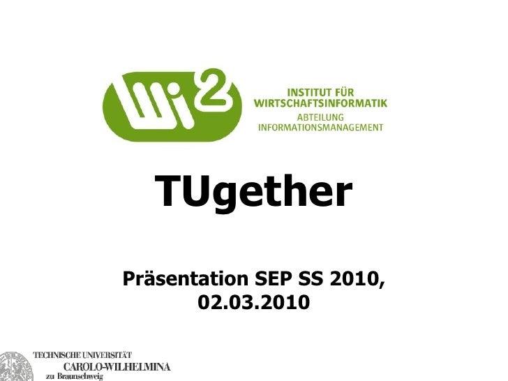 TUgether Präsentation SEP SS 2010,        02.03.2010