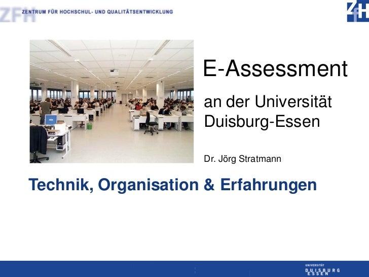 E-Assessment                     an der Universität                     Duisburg-Essen                     Dr. Jörg Stratm...