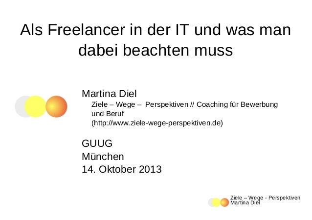 Als Freelancer in der IT und was man dabei beachten muss Martina Diel Ziele – Wege – Perspektiven // Coaching für Bewerbun...