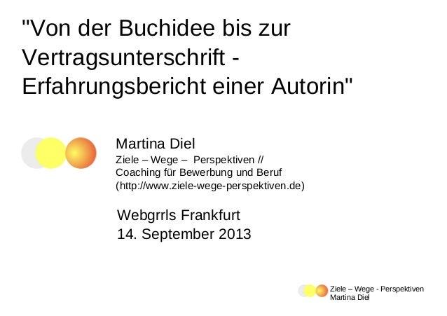 """""""Von der Buchidee bis zur Vertragsunterschrift Erfahrungsbericht einer Autorin"""" Martina Diel Ziele – Wege – Perspektiven /..."""