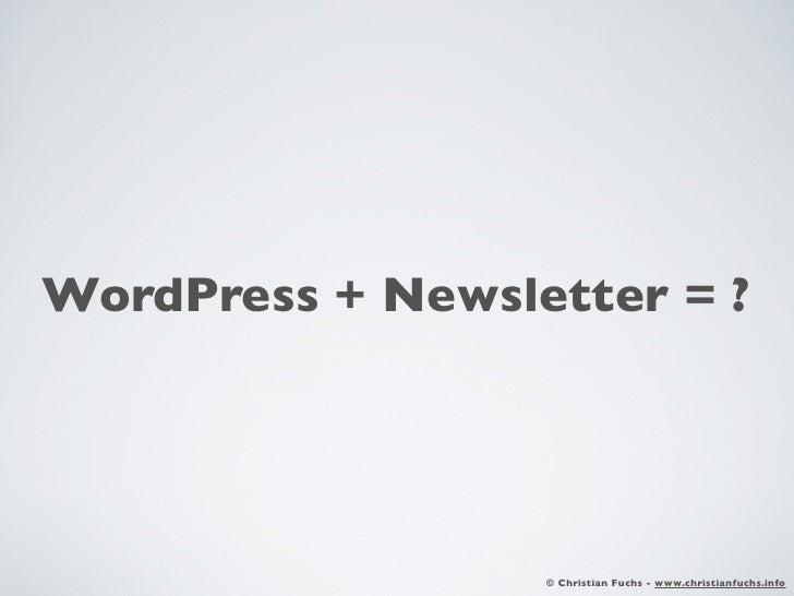 WordPress + Newsletter = ?                  © Christian Fuchs - www.christianfuchs.info