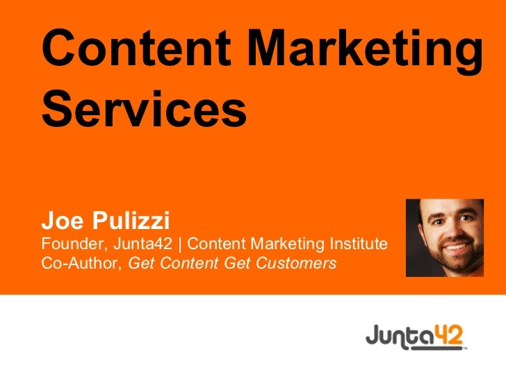 Joe Pulizzi Founder, Junta42 | Content Marketing Institute Co-Author,  Get Content Get Customers Content Marketing Services