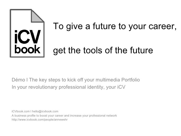 To give a future to your career,  get the tools of the future iCVbook.com l hello@icvbook.com  A business profile to boost...