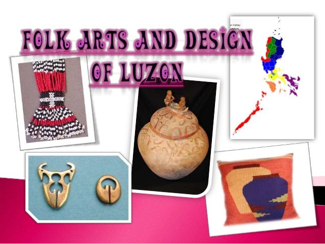 This lesson will introduce you to the folk arts and designs of Luzon, the largest island of our country. Luzon in the nort...