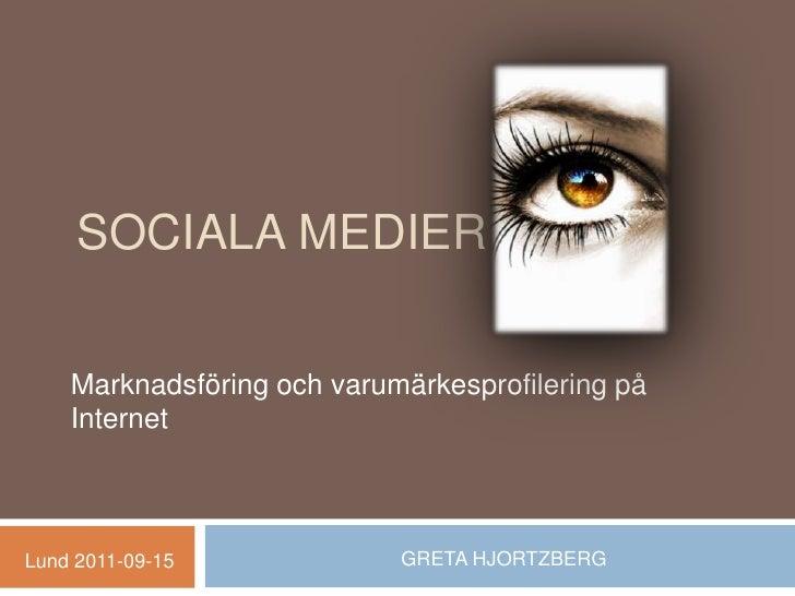 Sociala medier<br />Marknadsföring och varumärkesprofilering på Internet<br />GRETA HJORTZBERG<br />Lund 2011-09-15<br />