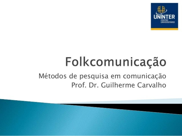 Métodos de pesquisa em comunicação Prof. Dr. Guilherme Carvalho