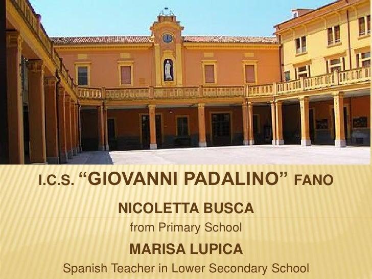 """I.C.S. """"GIOVANNI      PADALINO"""" FANO           NICOLETTA BUSCA             from Primary School             MARISA LUPICA  ..."""