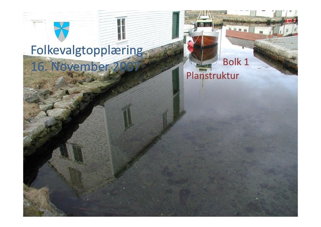 Folkevalgtopplæring                               Bolk 1 16. November 2007                       Planstruktur
