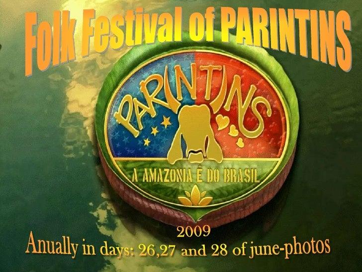 Folk Festival of PARINTINS<br />2009<br />Anually in days: 26,27 and 28 ofjune-photos<br />