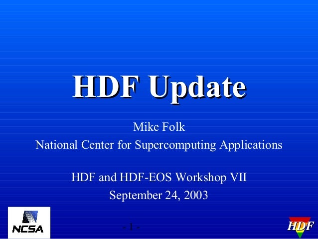 HDF Update Mike Folk National Center for Supercomputing Applications HDF and HDF-EOS Workshop VII September 24, 2003 -1-  ...
