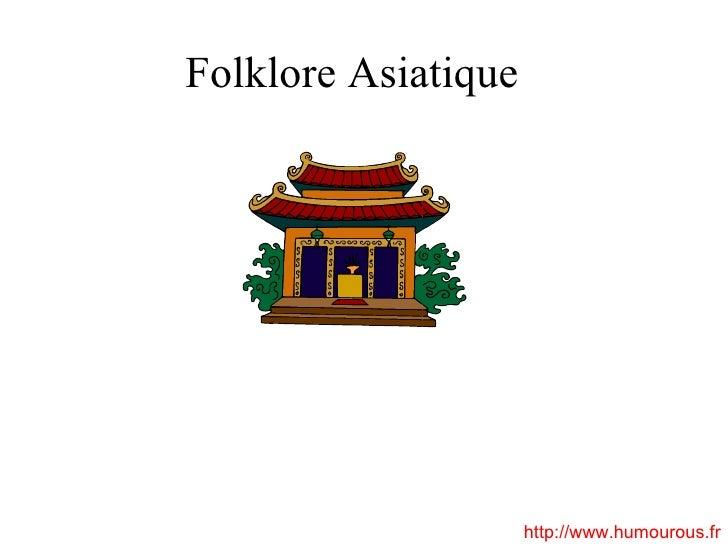 Folklore Asiatique http://www.humourous.fr