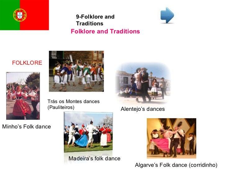 9-Folklore and Traditions FOLKLORE Trás os Montes dances (Pauliteiros) Minho's Folk dance Alentejo's dances Madeira's folk...