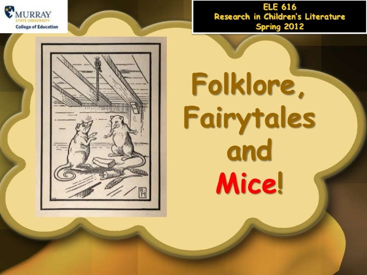 ELE 616  Research in Children's Literature            Spring 2012Folklore,Fairytales   and  Mice!