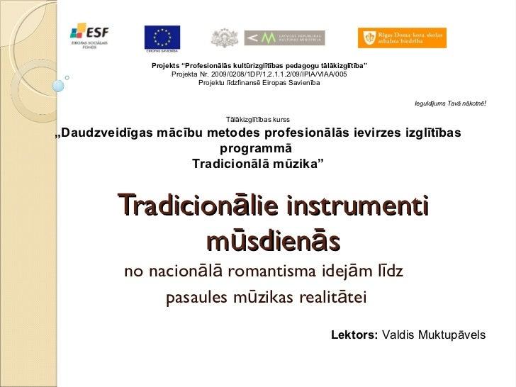 """Tradicionālie instrumenti mūsdienās no nacionālā romantisma idejām līdz  pasaules mūzikas realitātei Projekts """"Profesionāl..."""