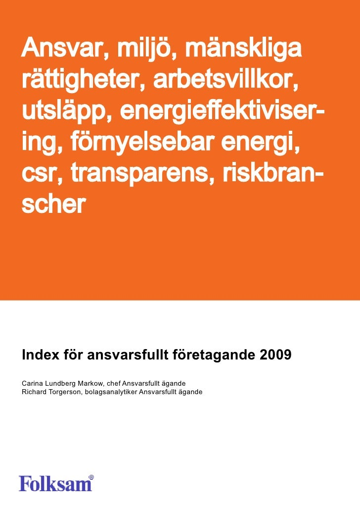 Ansvar, miljö, mänskliga rättigheter, arbetsvillkor, utsläpp, energieffektiviser- ing, förnyelsebar energi, csr, transpare...
