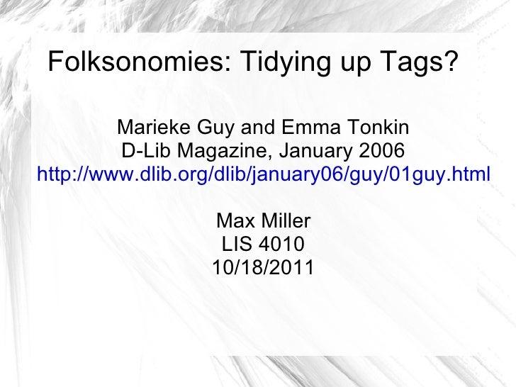 Folksonomies: Tidying up Tags? Marieke Guy and Emma Tonkin D-Lib Magazine, January 2006 http://www.dlib.org/dlib/january06...
