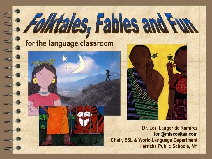 Dr. Lori Langer de Ramirez [email_address] Chair, ESL & World Language Department Herricks Public Schools, NY Folktales, F...