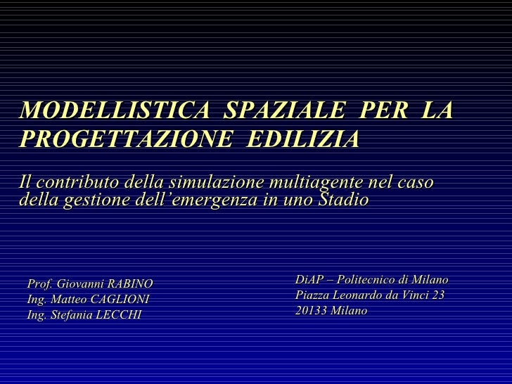MODELLISTICA  SPAZIALE  PER  LA  PROGETTAZIONE  EDILIZIA Il contributo della simulazione multiagente nel caso della gestio...