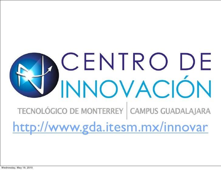http://www.gda.itesm.mx/innovar  Wednesday, May 19, 2010