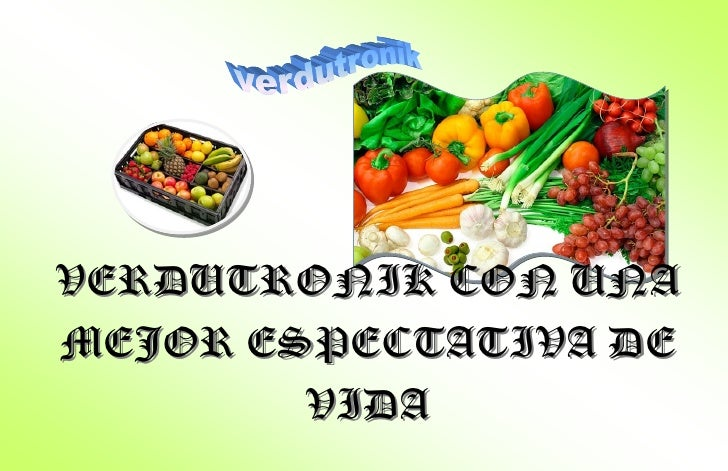 VERDUTRONIK CON UNAMEJOR ESPECTATIVA DE        VIDA