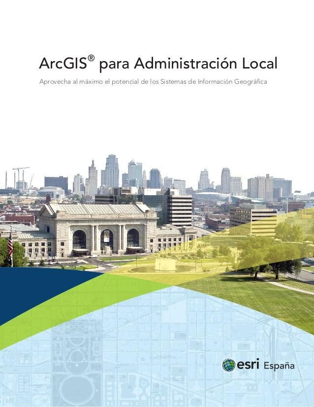 ®  ArcGIS para Administración Local Aprovecha al máximo el potencial de los Sistemas de Información Geográfica