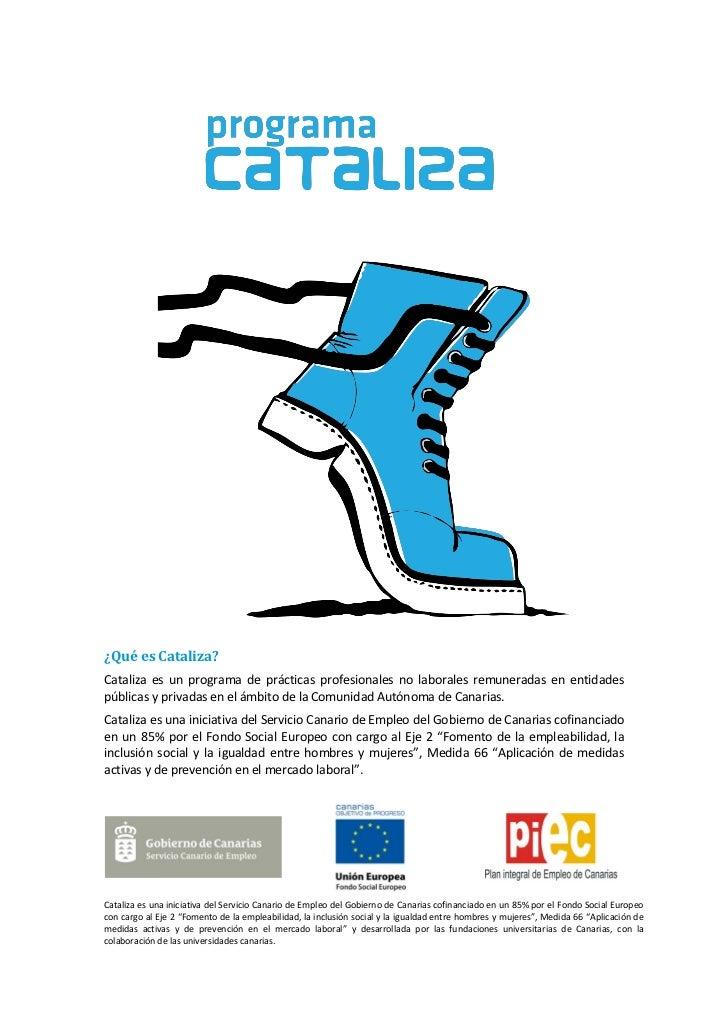 ¿Qué es Cataliza?Cataliza es un programa de prácticas profesionales no laborales remuneradas en entidadespúblicas y privad...