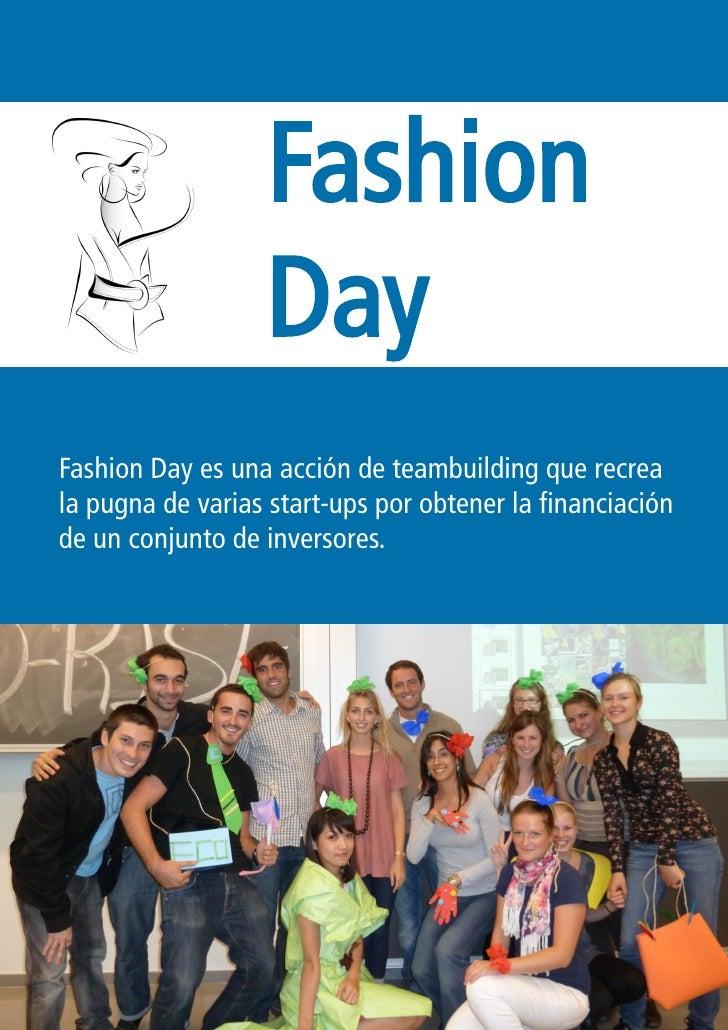Fashion                   Day Fashion Day es una acción de teambuilding que recrea la pugna de varias start-up por obtener...
