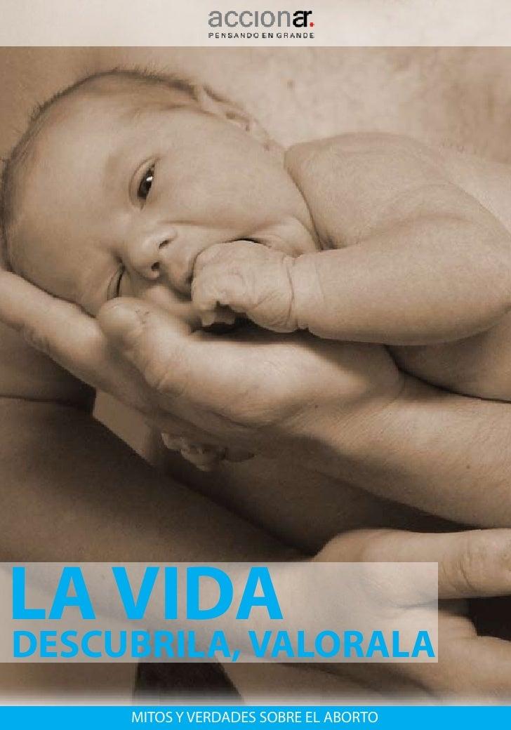 LA VIDADESCUBRILA, VALORALA     MITOS Y VERDADES SOBRE EL ABORTO