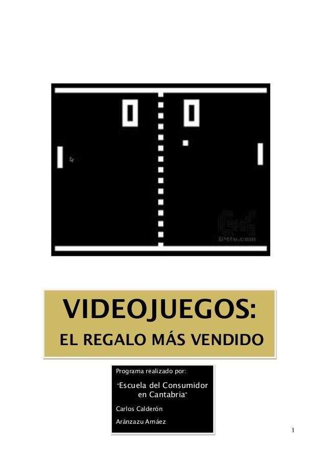 """VIDEOJUEGOS: EL REGALO MÁS VENDIDO Programa realizado por: """"Escuela  del Consumidor en Cantabria""""  Carlos Calderón Aránzaz..."""