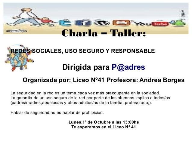 Charla – Taller:REDES SOCIALES, USO SEGURO Y RESPONSABLE                          Dirigida para P@adres      Organizada po...