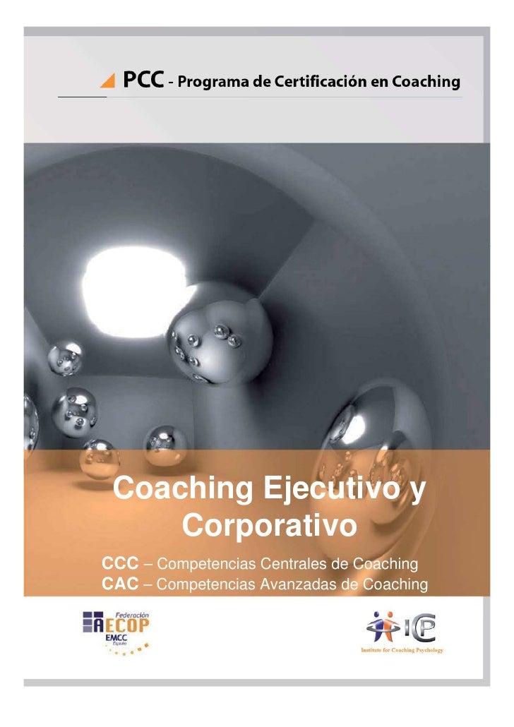 Coaching Ejecutivo y     CorporativoCCC – Competencias Centrales de CoachingCAC – Competencias Avanzadas de Coaching