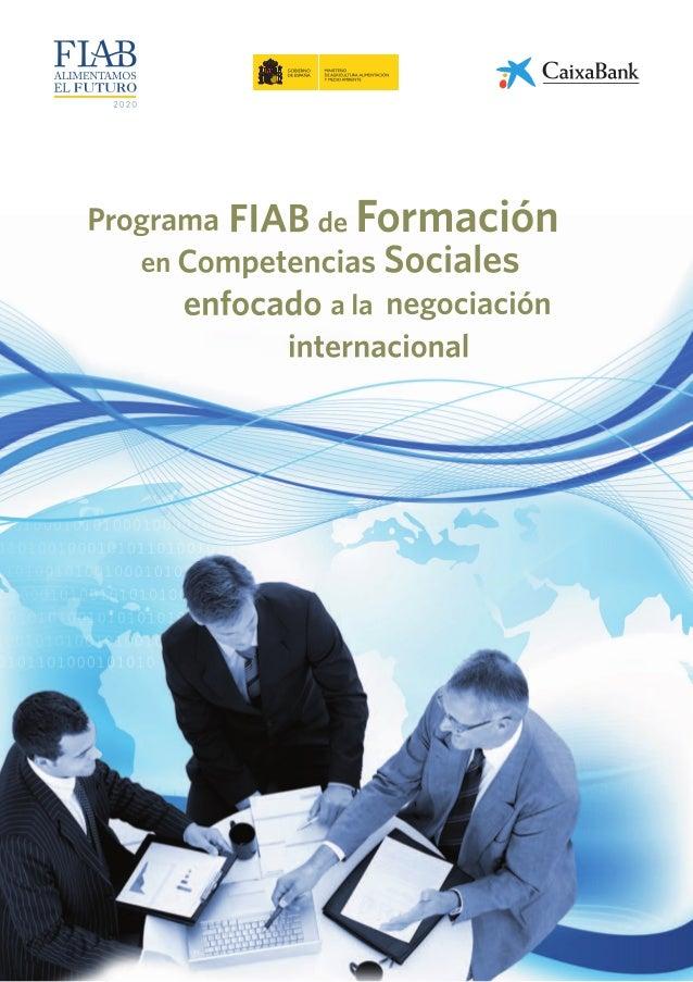 Programa FIAB de Formación en Competencias Sociales enfocado a la negociación internacional Desde el año 2009, FIAB viene ...