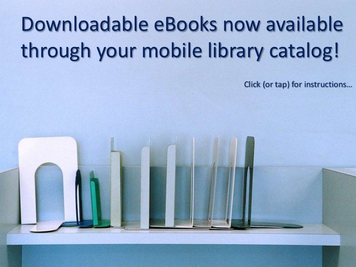 Downloadable eBooks now availablethrough your mobile library catalog!                        Click (or tap) for instructio...
