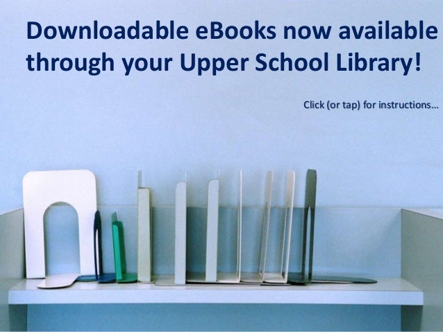 Downloadable eBooks now availablethrough your Upper School Library!                      Click (or tap) for instructions…