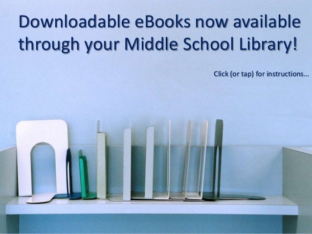 Downloadable eBooks now availablethrough your Middle School Library!                        Click (or tap) for instructions…