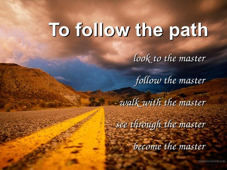 To follow the path            looktothemaster            followthemaster        walkwiththemaster        seethrou...