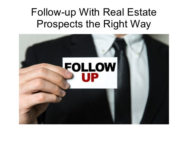 Real Estate Follow Up : Follow up with real estate prospects the right way