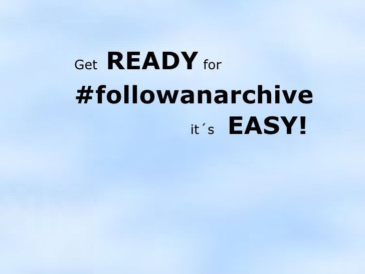 Get  READY  for #followanarchive it´s   EASY!