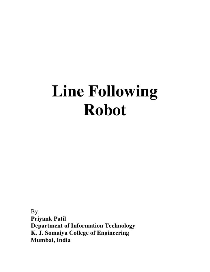 Line Following            Robot     By, Priyank Patil Department of Information Technology K. J. Somaiya College of Engine...