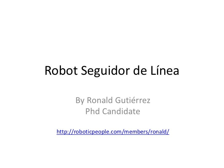 Robot Seguidor de Línea<br />By Ronald Gutiérrez<br />PhdCandidate<br />http://roboticpeople.com/members/ronald/<br />