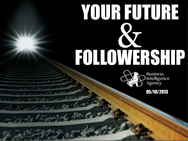 YOUR FUTURE AND FOLLOWERSHIP 05/10/2013