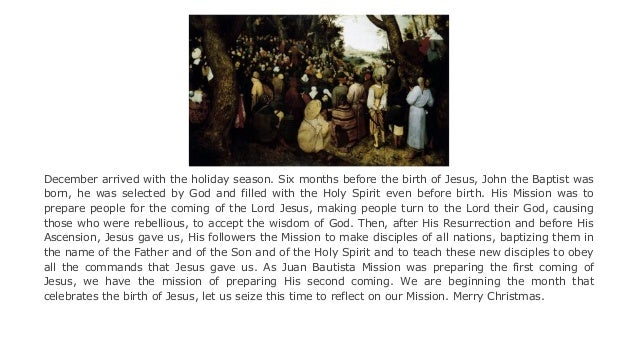 December arrived with the holiday season. Six months before the birth of Jesus, John the Baptist was born, he was selected...