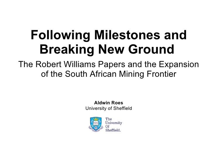 Following Milestones and Breaking New Ground:  The Robert Williams Papers and the Expansion of the South African Mining Frontier