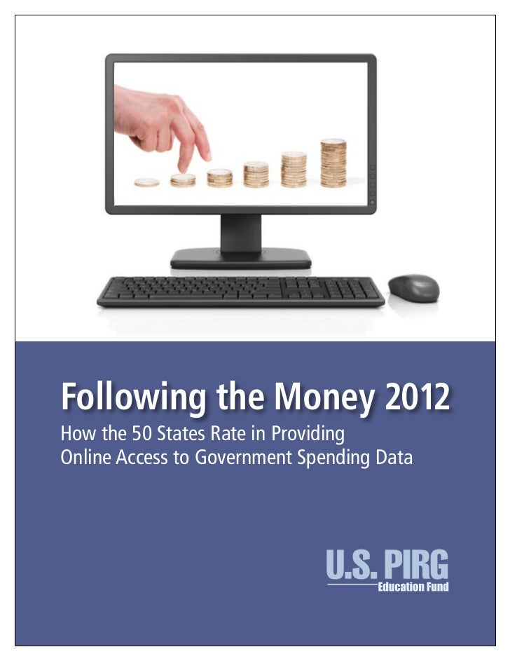 Following the Money 2012How the 50 States Rate in ProvidingOnline Access to Government Spending Data
