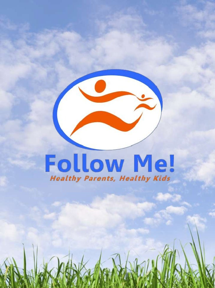 Follow Me! Healthy Parents, Healthy Kids is a professional programwith 501c3 status non-profit status that is a part of th...