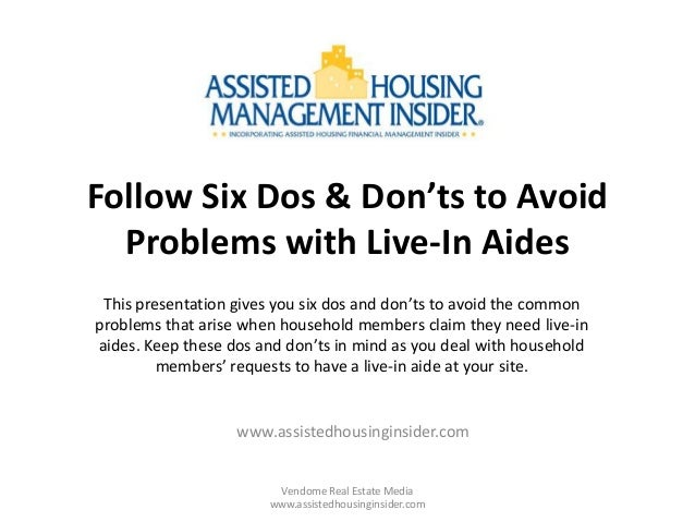 Follow Six Dos & Don'ts to Avoid Problems with Live-In Aides This presentation gives you six dos and don'ts to avoid the c...