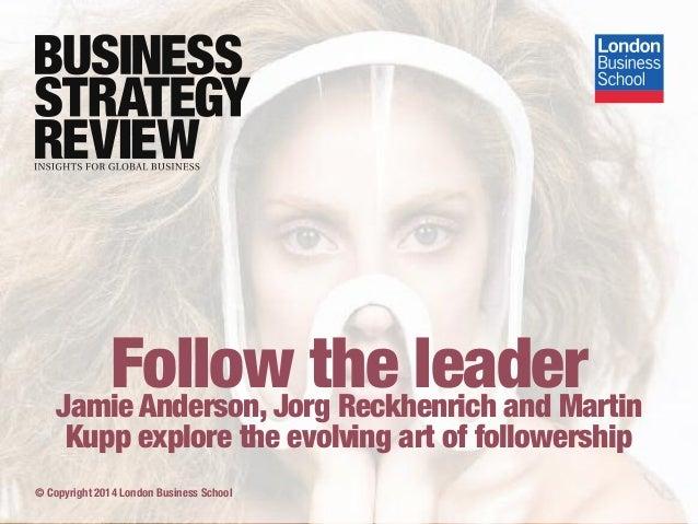 Follow the leader Jamie Anderson, Jorg Reckhenrich and Martin Kupp explore the evolving art of followership  © Copyright 2...