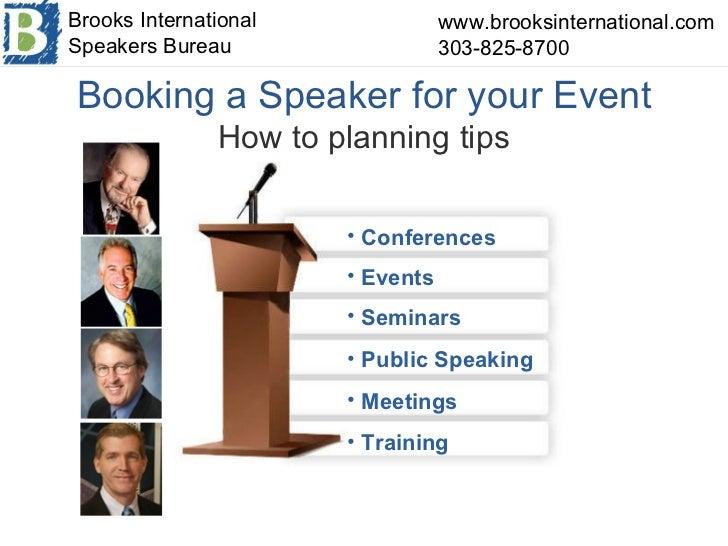 Booking a Speaker for your Event How to planning tips <ul><li>Conferences </li></ul><ul><li>Events </li></ul><ul><li>Semin...